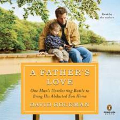 A Father's Love: One Man's Unrelenting Battle to Bring His Abducted Son Home 9780142429389