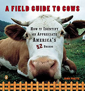 A Field Guide to Cows: How to Identify and Appreciate America's 52 Breeds 9780140273885