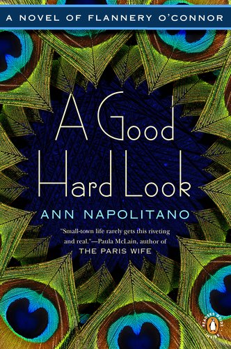 A Good Hard Look: A Novel of Flannery O'Connor 9780143121152