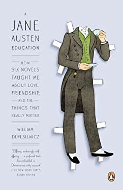 A Jane Austen Education: How Six Novels Taught Me about Love, Friendship, and the Things That Really Matter 9780143121251