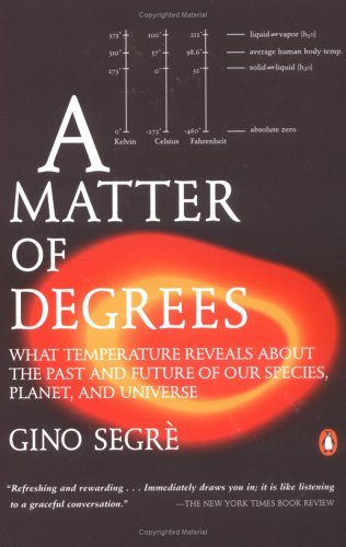 A Matter of Degrees: What Temperature Reveals about the Past and Future of Our Species, Planet, and Universe 9780142002780