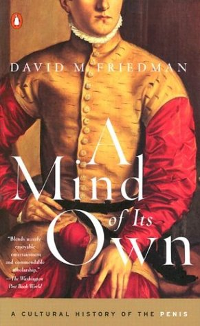 A Mind of Its Own: A Cultural History of the Penis 9780142002599