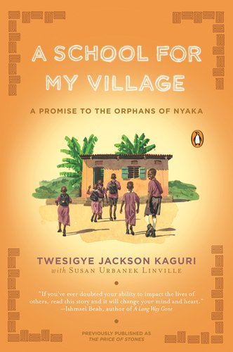A School for My Village: A Promise to the Orphans of Nyaka 9780143119128