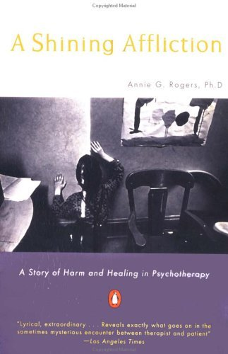 A Shining Affliction: A Story of Harm and Healing in Psychotherapy 9780140240122