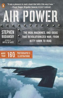 Air Power: The Men, Machines, and Ideas That Revolutionized War, from Kitty Hawk to Iraq 9780143034742