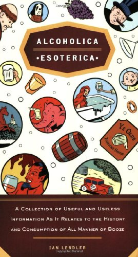 Alcoholica Esoterica: A Collection of Useful and Useless Information as It Relates to the History and Consumption of All Manner of Booze 9780143035978
