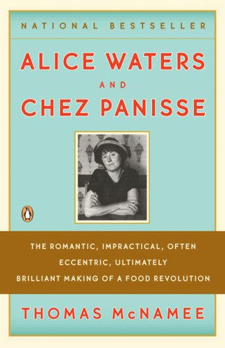 Alice Waters & Chez Panisse: The Romantic, Impractical, Often Eccentric, Ultimately Brilliant Making of a Food Revolution 9780143113089