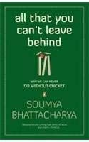 All That You Can't Leave Behind: Why We Can Never Do Without Cricket 9780143066293