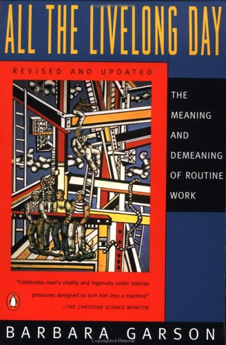 All the Livelong Day: The Meaning and Demeaning of Routine Work, Revised and Updated Edition 9780140234916