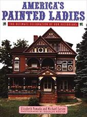 America's Painted Ladies: The Ultimate Celebration of Our Victorians 421503