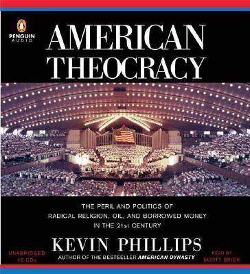 American Theocracy: The Peril and Politics of Radical Religion, Oil, and Borrowed Money in the 21st Century 9780143058441