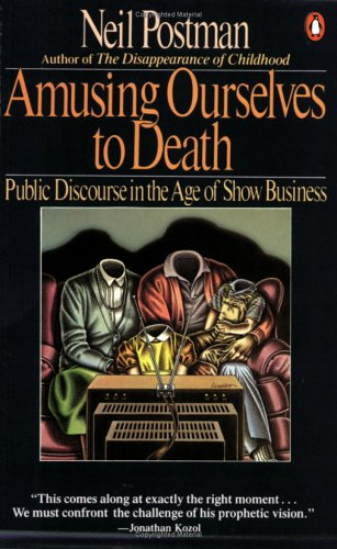 Amusing Ourselves to Death: Public Discourse in the Age of Show Business 9780140094381