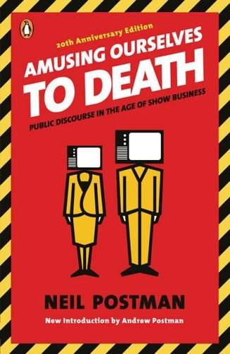 Amusing Ourselves to Death: Public Discourse in the Age of Show Business 9780143036531