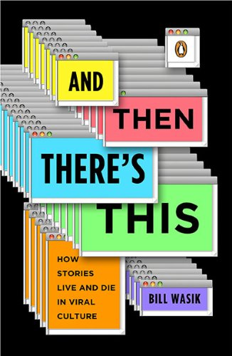 And Then There's This: How Stories Live and Die in Viral Culture 9780143117612