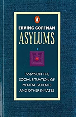 Asylums: Essays on the Social Situation of Mental Patients and Other Inmates 9780140137392