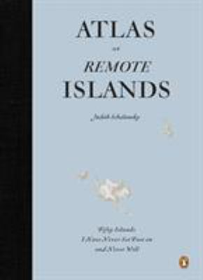 Atlas of Remote Islands: Fifty Islands I Have Never Set Foot on and Never Will 9780143118206