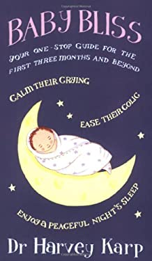 Baby Bliss : Your One-Stop Guide for the First Three Months and Beyond