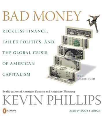 Bad Money: Reckless Finance, Failed Politics, and the Global Crisis of American Capitalism 9780143143284