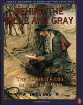 Behind the Blue and Gray: The Soldier's Life in the Civil War 424673