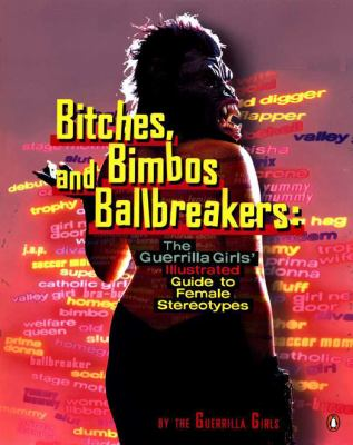 Bitches, Bimbos, and Ballbreakers: The Guerrilla Girls' Illustrated Guide to Female Stereotypes 9780142001011