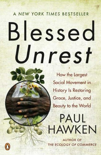 Blessed Unrest: How the Largest Social Movement in History Is Restoring Grace, Justice, and Beauty to the World 9780143113652
