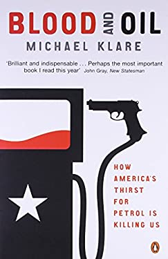 Blood and Oil: The Dangers and Consequences of America's Growing Petroleum Dependency 9780141020037