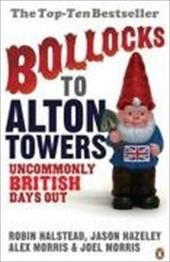 Bollocks to Alton Towers: Uncommonly British Days Out 430355