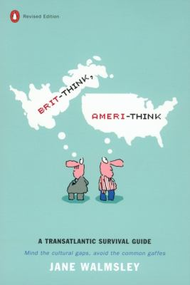 Brit-Think, Ameri-Think: A Transatlantic Survival Guide, Revised Edition 9780142001349
