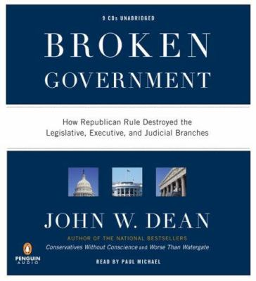 Broken Government: How Republican Rule Destroyed the Legislative, Executive, and Judicial Branches 9780143142560