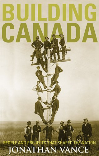 Building Canada: People and Projects That Shaped the Nation 9780143015284