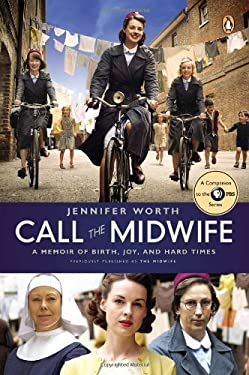 Call the Midwife: A Memoir of Birth, Joy, and Hard Times 9780143123255