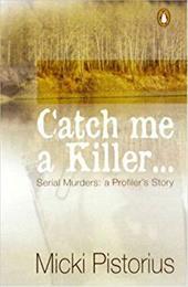 Catch Me a Killer: Serial Murders: A Profiler's True Story 422970