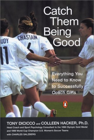 Catch Them Being Good: Everything You Need to Know to Successfully Coach Girls 9780142003350