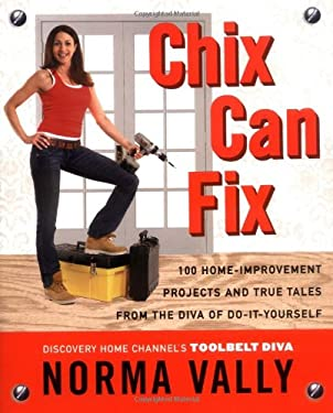 Chix Can Fix: 100 Home-Improvement Projects and True Tales from the Diva of Do-It-Yourself 9780142005071