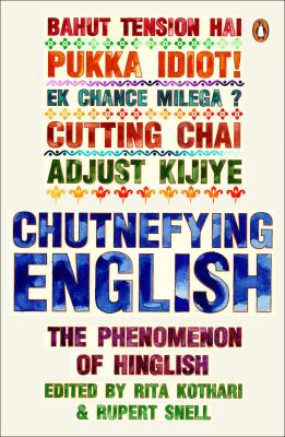 Chutnefying English: The Phenomenon of Hinglish 9780143416395