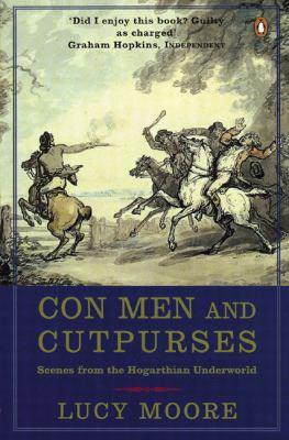 Con Men and Cutpurses: Scenes from the Hogarthian Underworld 9780141003467