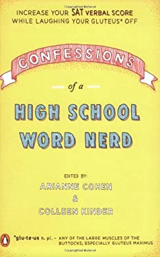 Confessions of a High School Word Nerd: Increase Your SAT Verbal Score While Laughing Your Gluteus Off 9780143038368