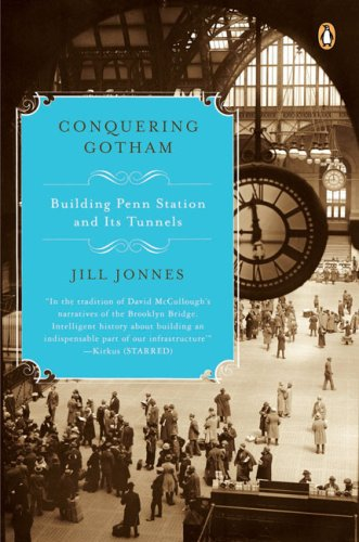 Conquering Gotham: Building Penn Station and Its Tunnels 9780143113249