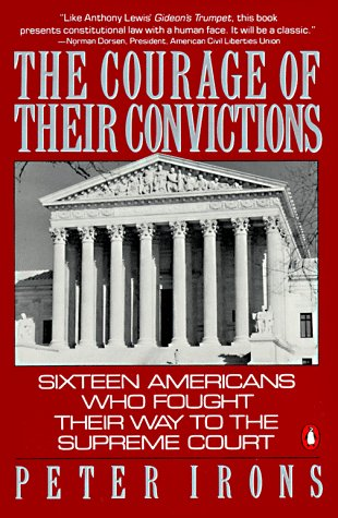 The Courage of Their Convictions: Sixteen Americans Who Fought Their Way to the Supreme Court 9780140128109