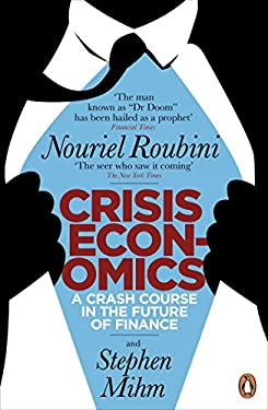 Crisis Economics: A Crash Course in the Future of Finance. Nouriel Roubini and Stephen Mihm 9780141045931