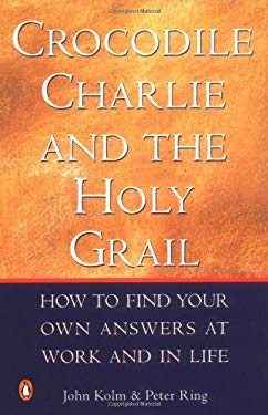 Crocodile Charlie & the Holy Grail: How to Find Your Own Answers at Work and in Life 9780143001232