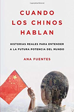Cuando Los Chinos Hablan: Historias Reales Para Entender a la Futura Potencia del Mundo 9780142425633