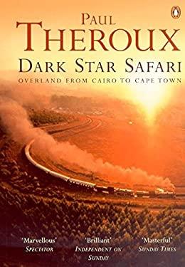 Dark Star Safari: Overland from Cairo to Cape Town 9780140281118