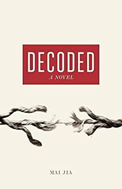 Decoded: A Novel - Jia, Mai