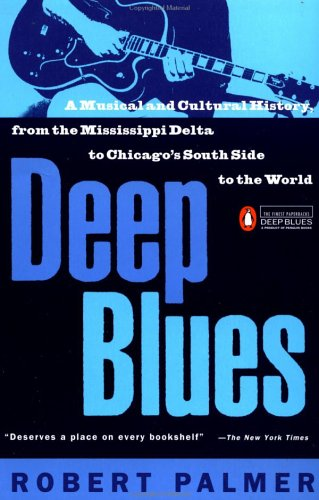 Deep Blues: A Musical and Cultural History of the Mississippi Delta 9780140062236