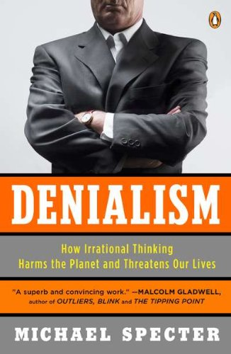 Denialism: How Irrational Thinking Harms the Planet and Threatens Our Lives 9780143118312
