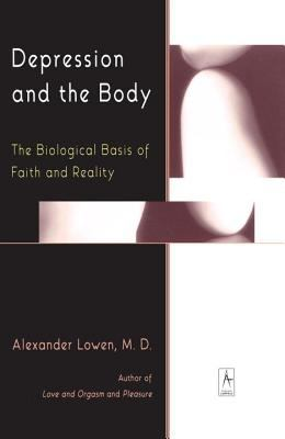 Depression and the Body: The Biological Basis of Faith and Reality 9780140194654