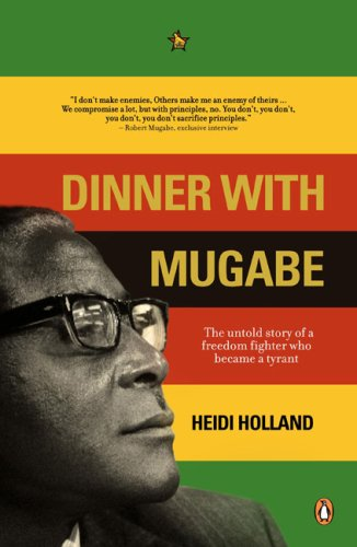 Dinner with Mugabe: The Untold Story of a Freedom Fighter Who Became a Tyrant 9780143025573