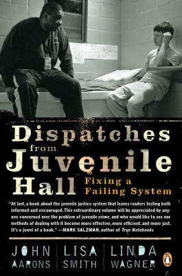 Dispatches from Juvenile Hall: Fixing a Failing System 9780143116226