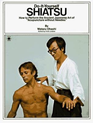 Do-It-Yourself Shiatsu: How to Perform the Ancient Japanese Art of